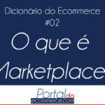 o-que-e-marketplace-dicionario-do-ecommerce-portal-do-ecommerce